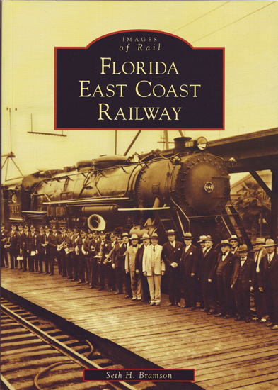 Florida East Coast Railway, by Seth H. Bramson