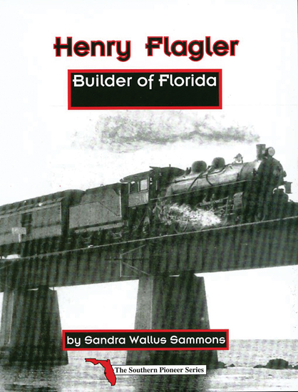 Henry Flagler: Builder of Florida