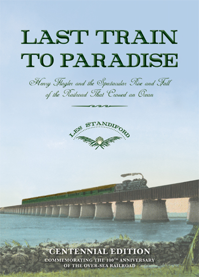 Centennial Edition: Last Train to Paradise, by Les Standiford